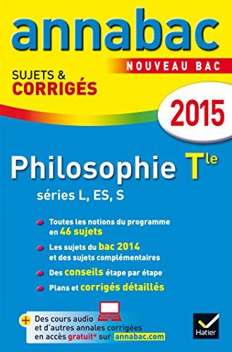 Annales Annabac 2015 Philosophie Tle L, ES, S: sujets et corrigs du bac  Terminale sries gnrales