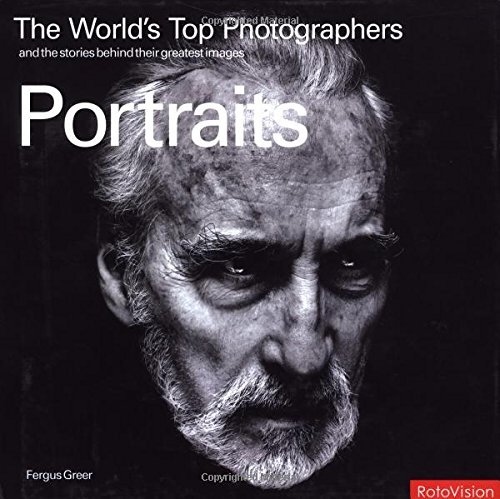 The World's Top Photographers: Portraits: And the Stories Behind Their Greatest Images by Fergus Greer (2004-10-29)