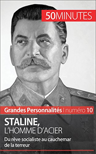 Staline, l'homme d'acier: Du rve socialiste au cauchemar de la terreur (Grandes Personnalits t. 10)