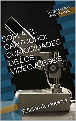 SOPLA EL CARTUCHO: CURIOSIDADES DE LOS VIDEOJUEGOS: Edición de muestra (Spanish Edition)
