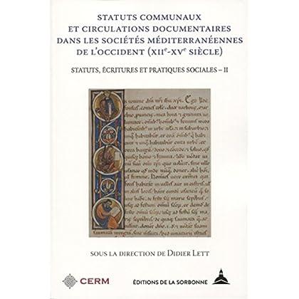 Statuts communaux et circulations documentaires dans les sociétés méditerranéennes de l'Occident (XIIe-XVe siècle): Statuts, écritures et pratiques sociales - II