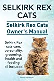 Selkirk Rex Cats. Selkirk Rex Cats Ownerss Manual. Selkirk Rex cats care, personality, grooming, health and feeding all included. by Harvey Hendisson (2014-10-02)