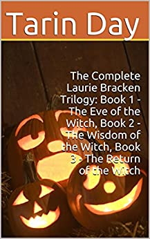 The Complete Laurie Bracken Trilogy: Book 1 - The Eve of the Witch, Book 2 - The Wisdom of the Witch, Book 3 - The Return of the Witch; Age9+ (English Edition) von [Day, Tarin]