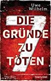 Die sieben Gründe zu töten von Uwe Wilhelm