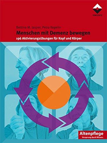 Menschen mit Demenz bewegen: 196 Aktivierungsübungen für Kopf und Körper (Altenpflege)