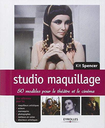 Studio maquillage: 50 modèles pour le théâtre et le cinéma. Une référence pour les maquilleurs artistiques, acteurs, mannequins, photographes, metteurs en scène,directeurs artistiques.