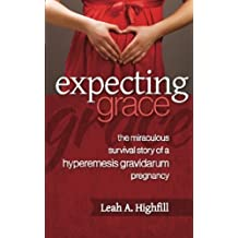 Expecting Grace: The Miraculous Survival Story of a Hyperemesis Gravidarum Pregnancy