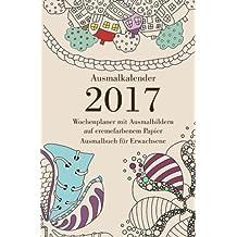 Ausmalkalender 2017 auf cremefarbenem Papier - Wochenplaner mit Ausmalbildern: Ausmalbuch für Erwachsene
