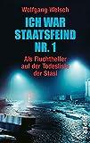 Ich war Staatsfeind Nr - 1: Der Stich des Skorpion / Als Fluchthelfer auf der Todesliste der Stasi - Wolfgang Welsch