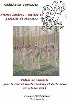 Nicolas Sarkozy : sketchs et parodies de chansons: Cadeau de naissance pour la fille de Nicolas Sarkozy et Carla Bruni 19 octobre 2011 par [Ternoise, Stéphane]