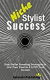 Niche Stylist Success: Hair Stylist Branding Strategies to Live Your Passion & Love Your Income