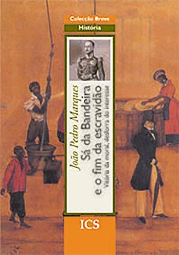 Sá da Bandeira e o Fim da Escravidão: Vitória da Moral, Desforra do Interesse (