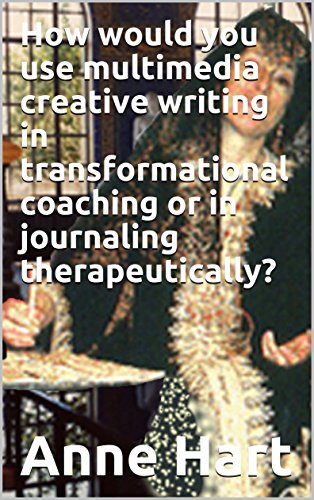 How would you use multimedia creative writing in transformational coaching or in journaling therapeutically? (English Edition) por Anne Hart