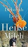 Heiße Milch: Roman