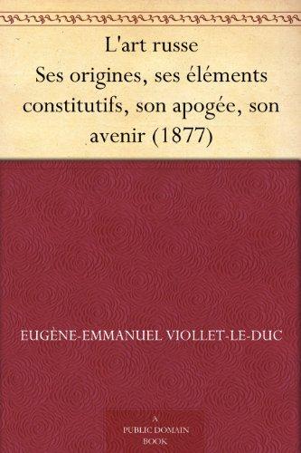 Couverture du livre L'art russe Ses origines, ses éléments constitutifs, son apogée, son avenir (1877)