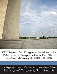 Crs Report for Congress: Israel and the Palestinians: Prospects for a Two-State Solution: January 8, 2010 - R40092