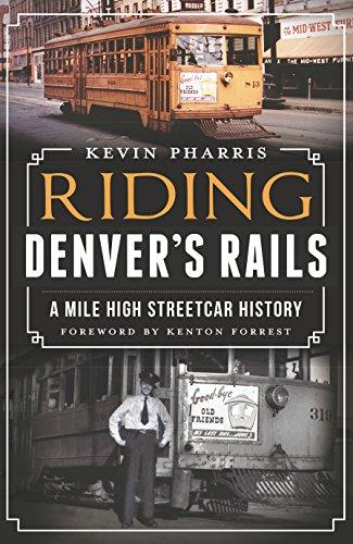 Riding Denver's Rails: A Mile-High Streetcar History (English Edition) - Co Kenton