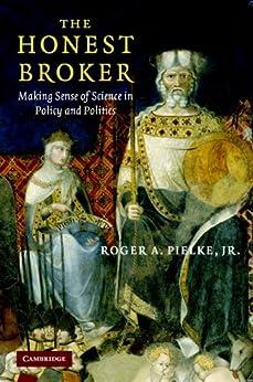 The Honest Broker: Making Sense of Science in Policy and Politics par [Pielke, Jr, Roger A.]