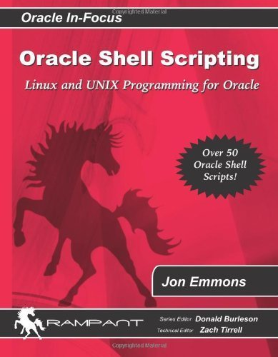 Oracle Shell Scripting: Linux and UNIX Programming for Oracle (Oracle In-Focus series) (Volume 26) by Jon Emmons (2007) Paperback