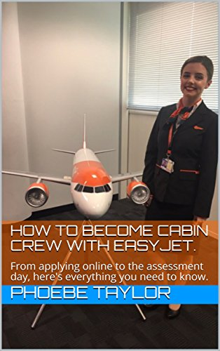 How to Become Cabin Crew with EasyJet.: From applying online to the assessment day, here's everything you need to know. (English Edition)