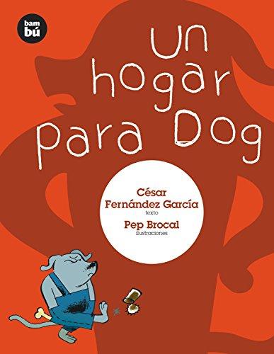 Un hogar para Dog (Primeros Lectores) por César Fernández García