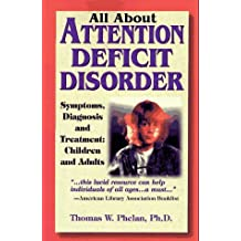 All About Attention Deficit Disorder: Symptoms, Diagnosis and Treatment, Children and Adults by Thomas W. Phelan (1996-12-02)