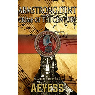 Armstrong Dent and the Crime of the Century (A Classified Armstrong Dent Adventure - Season 1 Book 5)