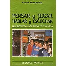 PENSAR Y JUGAR, HABLAR Y ESCUCHAR. Guía Didáctica para niños de 3-6 años.
