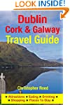 Dublin, Cork & Galway Travel Guide: A...