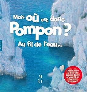 """Afficher """"Mais où est donc Pompon ?<br /> Mais où est donc Pompon ? Au fil de l'eau"""""""