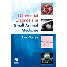 Differential Diagnosis in Small Animal Medicine by Alex Gough (2007-10-05)