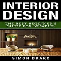 Interior Design: The Best Beginner's Guide For bies, Volume 1 by Simon Brake