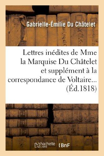 Lettres inédites de Mme la Marquise Du Châtelet, et correspondance de Voltaire avec le roi de Prusse: , et avec différentes personnes célèbres