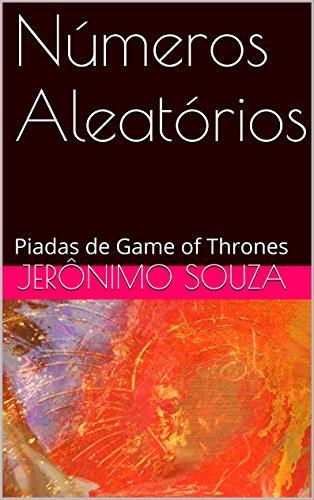 Números Aleatórios: Piadas de Game of Thrones (Portuguese Edition) por Jerônimo Souza