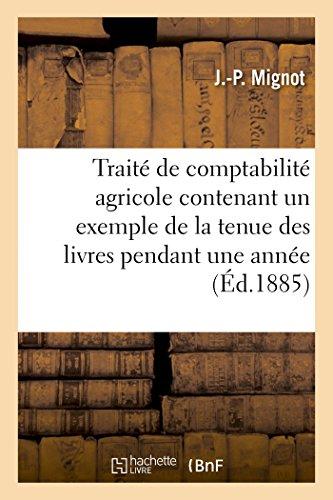 Traité de comptabilité agricole contenant un exemple de la tenue des livres pendant une année