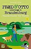 FRED & OTTO unterwegs in Brandenburg: Wanderführer für Hunde