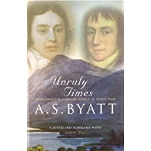 Unruly Times: Wordsworth And Coleridge In Their Time by A. S. Byatt (1997-08-01)