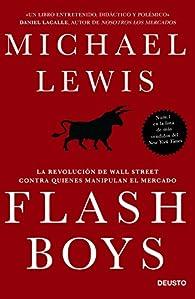 Flash Boys: La revolución de Wall Street contra quienes manipulan el mercado par Michael Lewis