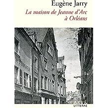 La maison de Jeanne d'Arc à Orléans (French Edition)