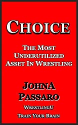Choice: The Most Underutilized Asset In Wrestling (WrestlingU - Train Your Brain Book 1) (English Edition)