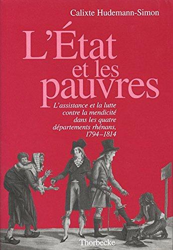 L'Etat et les pauvres. : L'assistance et la lutte contre la mendicité dans les quatre départements rhénans, 1794-1814 par Calixte Hudemann-Simon