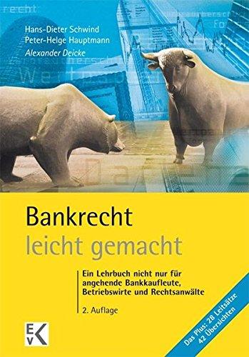 Bankrecht - leicht gemacht: Ein Lehrbuch nicht nur für angehende Bankkaufleute, Betriebswirte und Rechtsanwälte