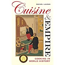 Cuisine and Empire: Cooking in World History (California Studies in Food and Culture) by Rachel Laudan (2015-03-27)
