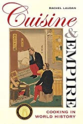 Cuisine and Empire: Cooking in World History (California Studies in Food and Culture) by Rachel Laudan (2015-04-03)