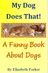 My Dog Does That!: A Funny Book About Dogs