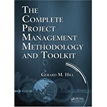 The Complete Project Management Methodology and Toolkit by Gerard M. Hill (2009-10-15)
