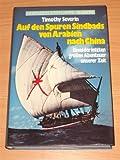 Auf den Spuren Sindbads von Arabien nach China. Eines der letzten großen Abenteuer unserer Zeit - Timothy Severin