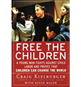 [(Free the Children: A Young Man Fights Against Child Labor and Proves That Children Can Change the World)] [Author: Craig Kielburger] published on (November, 1999)