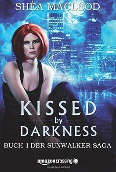 Kissed by Darkness - Buch 1 der Sunwalker Saga von [MacLeod, Shéa]