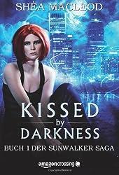 Kissed by Darkness - Buch 1 der Sunwalker Saga